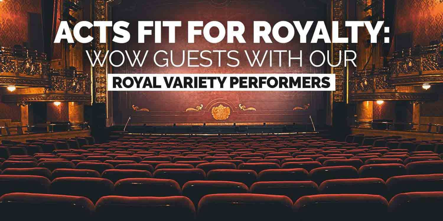 Acts Fit for Royalty: Wow Guests with our Royal Variety Performers