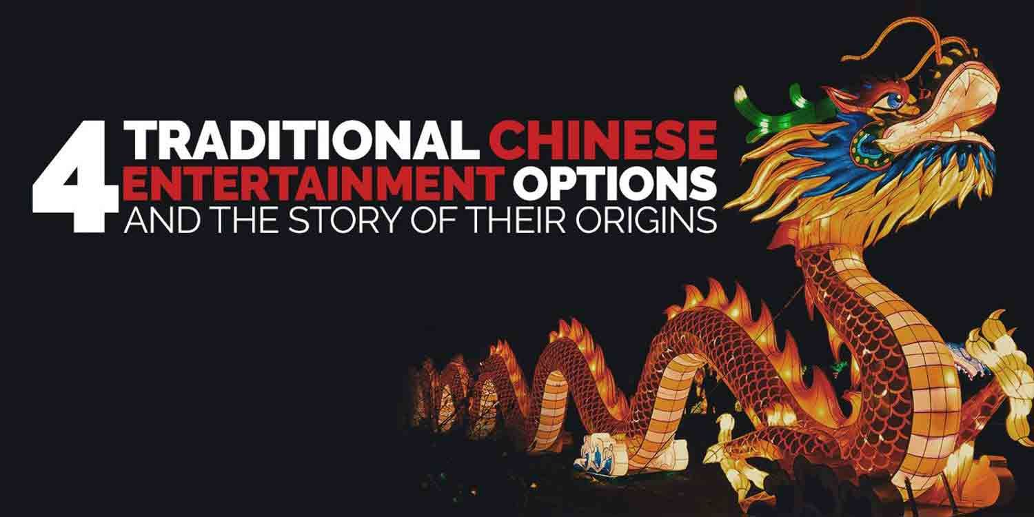 4 Traditional Chinese Entertainment Options & Their Origins