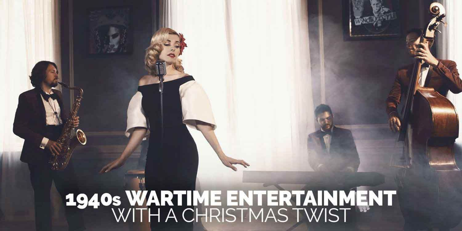 1940s Wartime Entertainment with a Sophisticated Christmas Twist