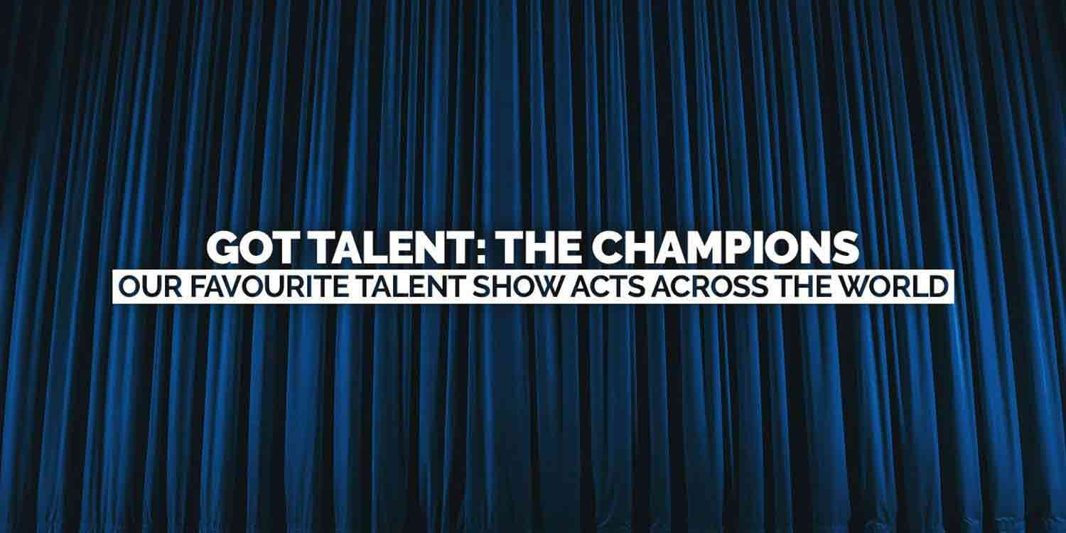 Got Talent The Champions: Our Favourite Talent Show Acts Across The World