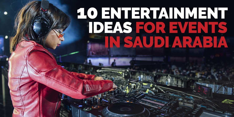 10 Entertainment Ideas for Events in Saudi Arabia