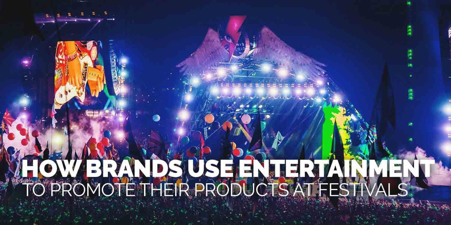 How Brands Use Entertainment to Promote their Products at Festivals