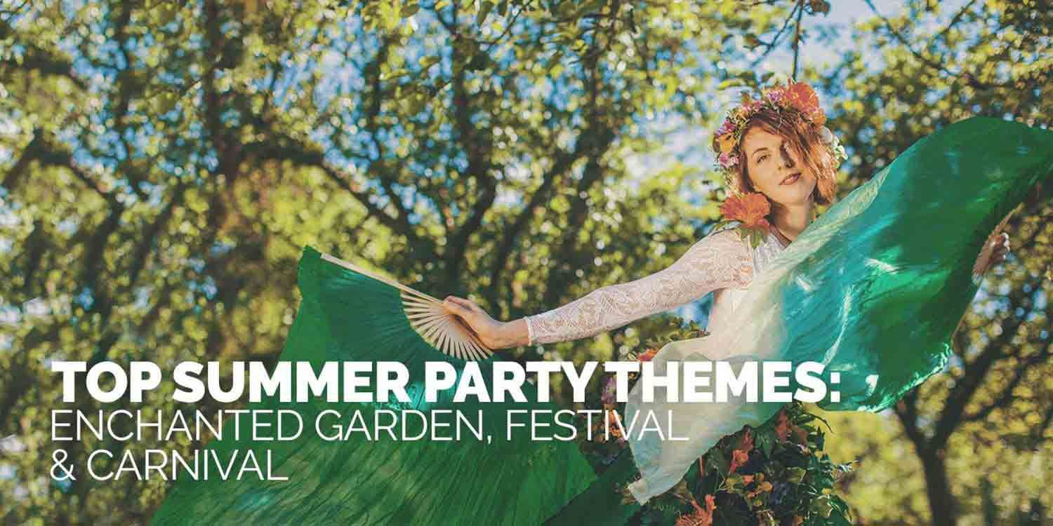 Top Summer Party Themes: Enchanted Garden, Festival and Carnival