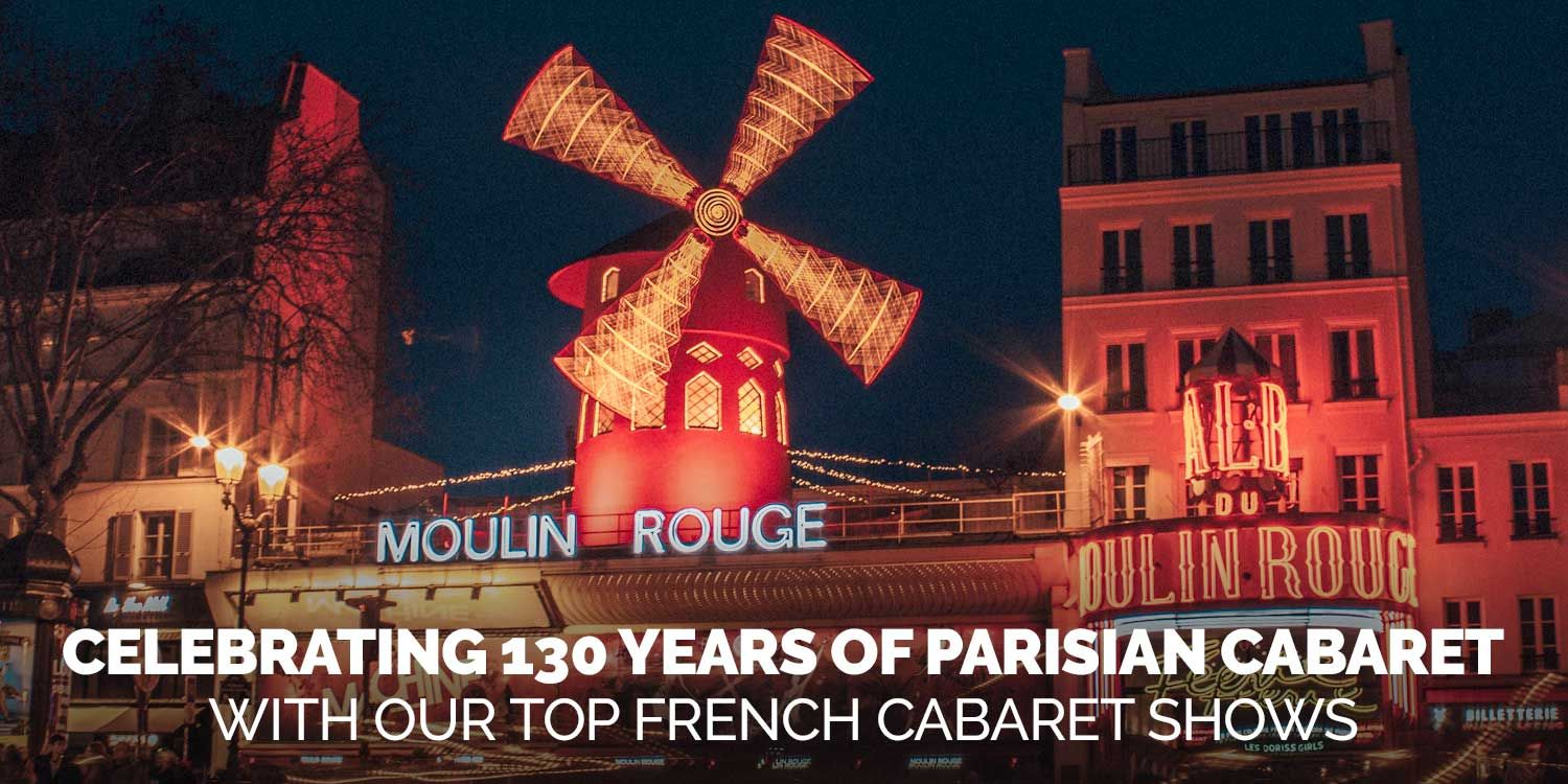 Celebrating 130 Years Of Parisian Cabaret With Our Top French Cabaret Shows