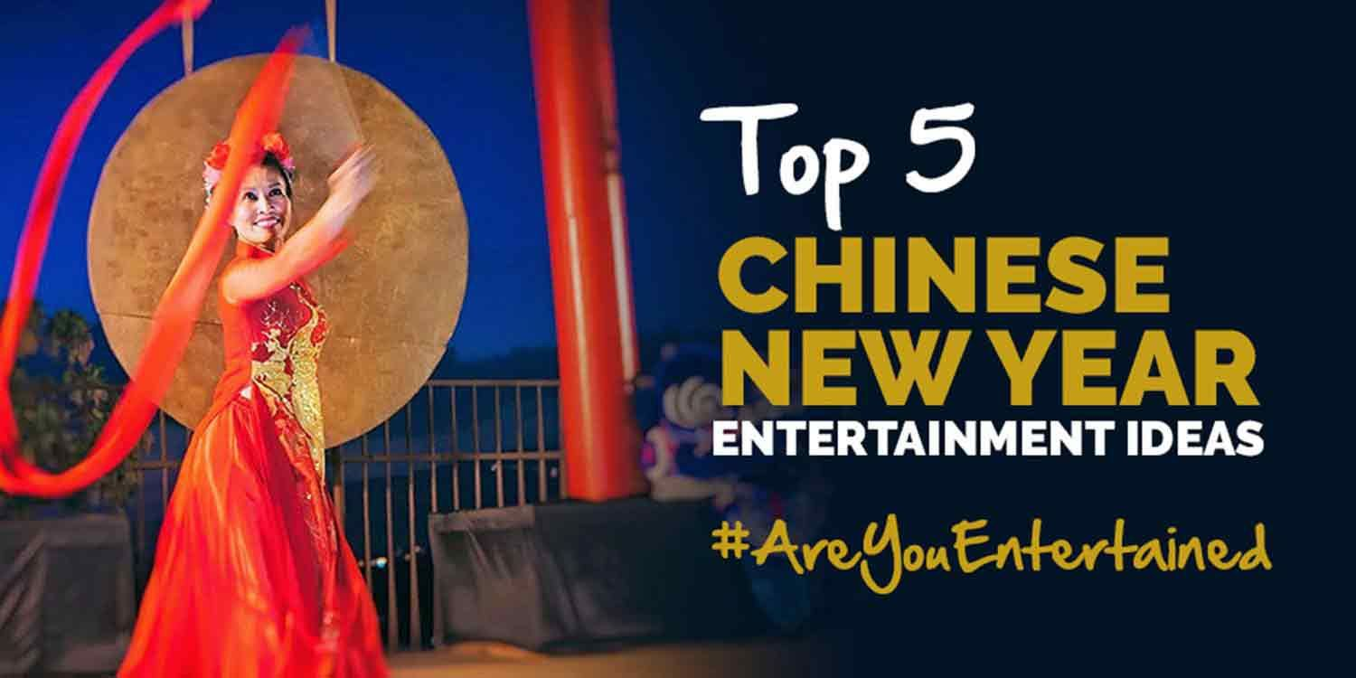 Top 5 Chinese New Year Entertainment Ideas