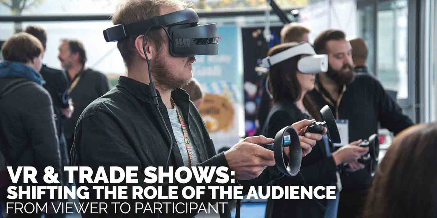 VR & Trade Shows: Shifting the role of the audience from viewer to participant