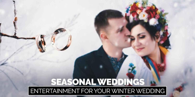 Seasonal Weddings Entertainment for your Winter Wedding