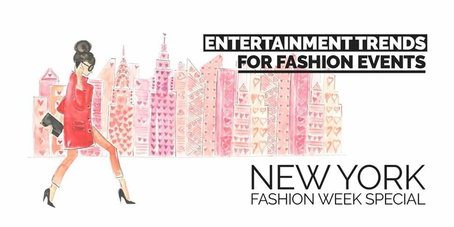 Entertainment Trends For Fashion Events - New York Fashion Week Special