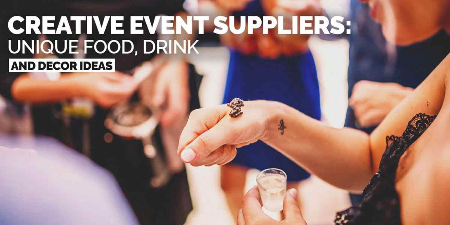 Creative Event Suppliers: Unique Food, Drink and Decor Ideas