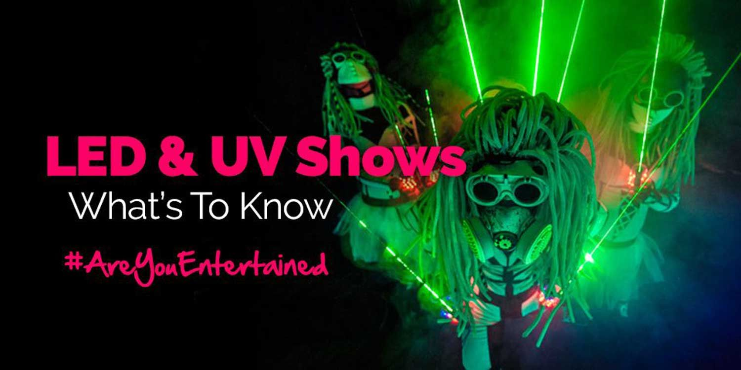 LED and UV Shows: What's To Know?