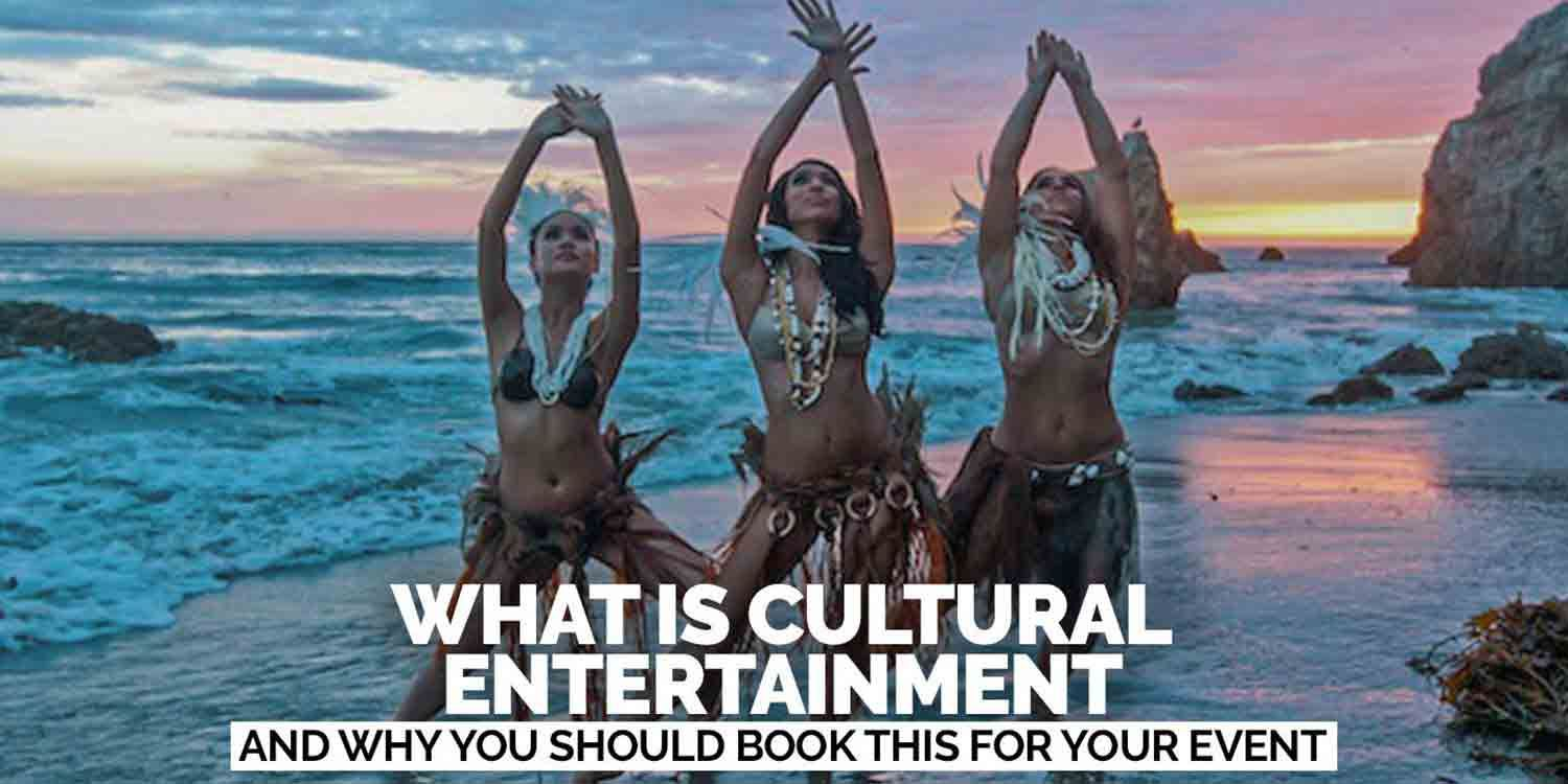 What is Cultural Entertainment (and why you should book this for your event)