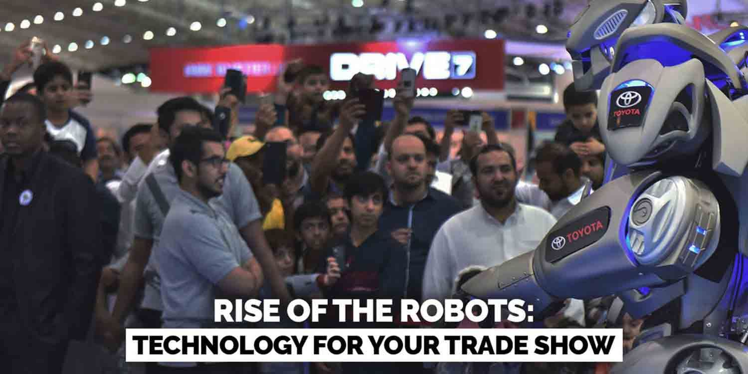 Rise of The Robots: Technology For Your Trade Show