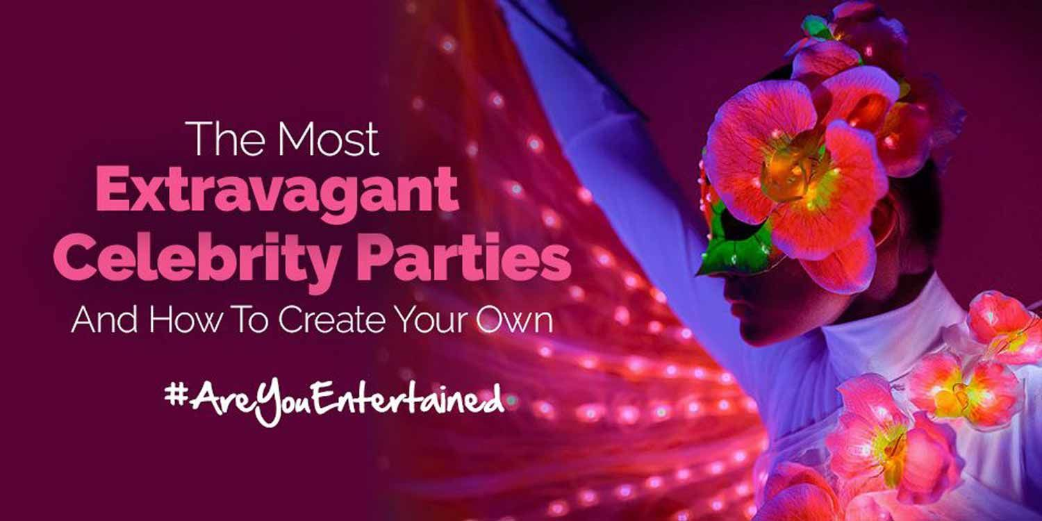 The Most Extravagant Celebrity Parties Create Your Own A Lister Event Scarlett Entertainment