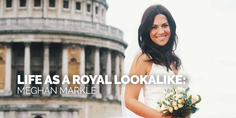 Life as a Royal Lookalike: Meghan Markle