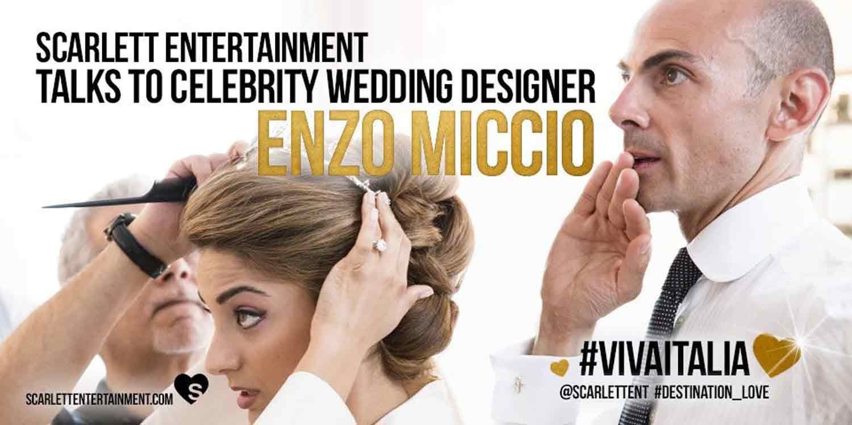 Scarlett Entertainment Talks To The Celebrity Wedding Designer Enzo Miccio