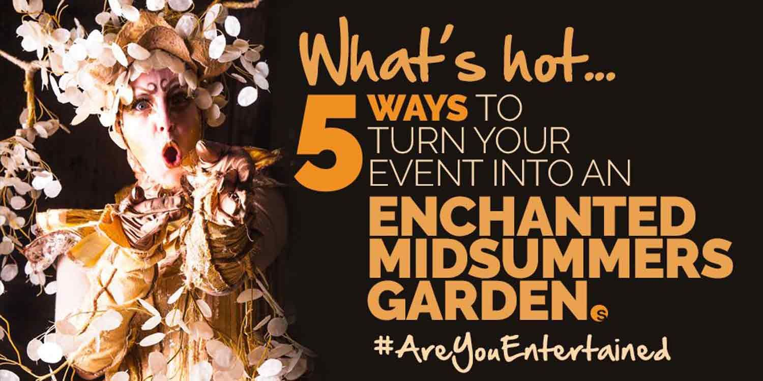 What's Hot: 5 Ways to Turn Your Event into An Enchanted Midsummers Garden