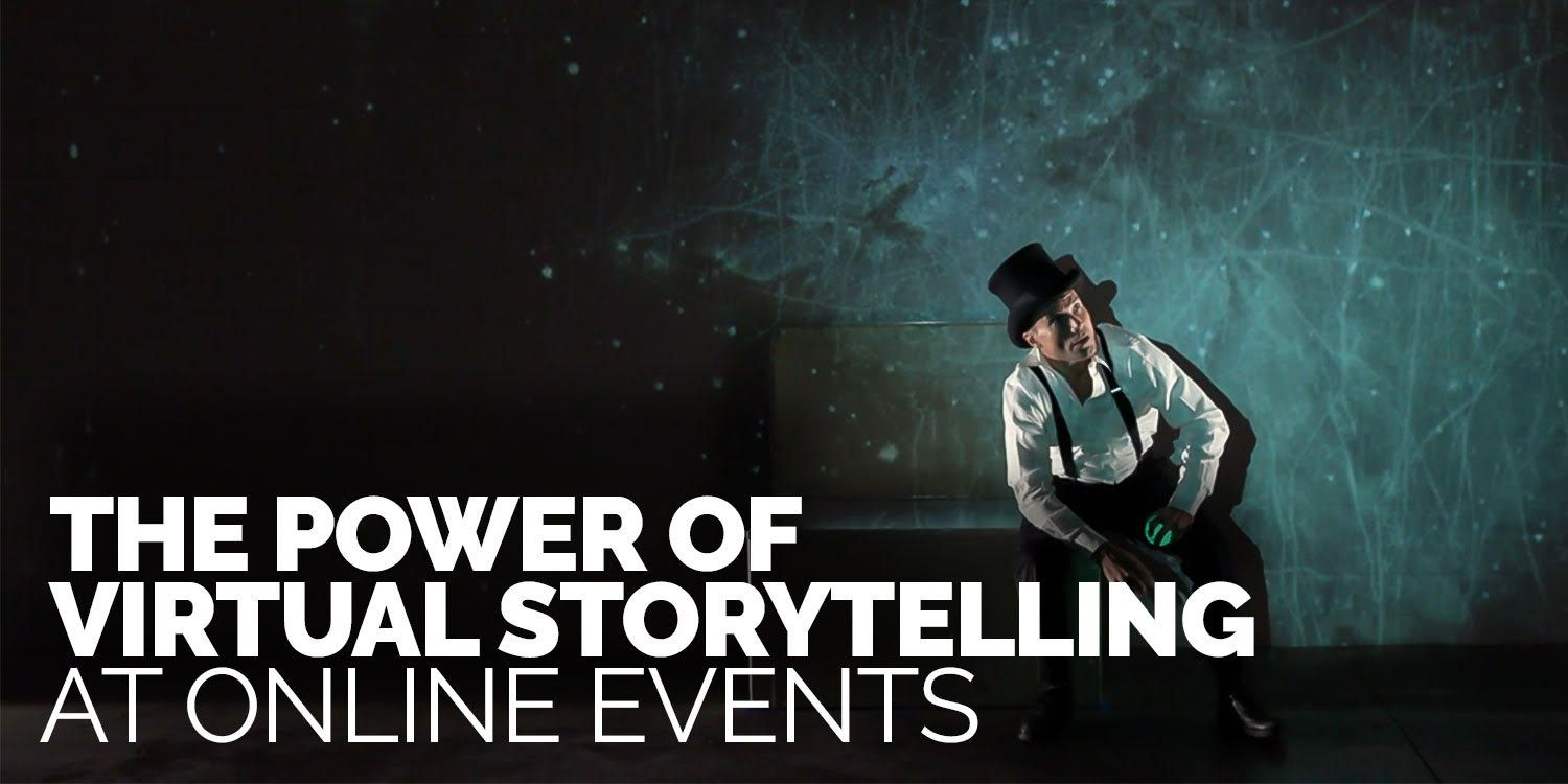The Power of Virtual Storytelling at Online Events